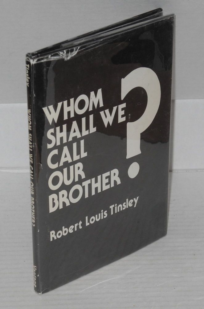 Whom shall we call our brother? Robert Louis Tinsley.