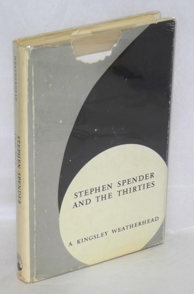 Stephen Spender and the thirties. A. Kingsley Weatherhead.