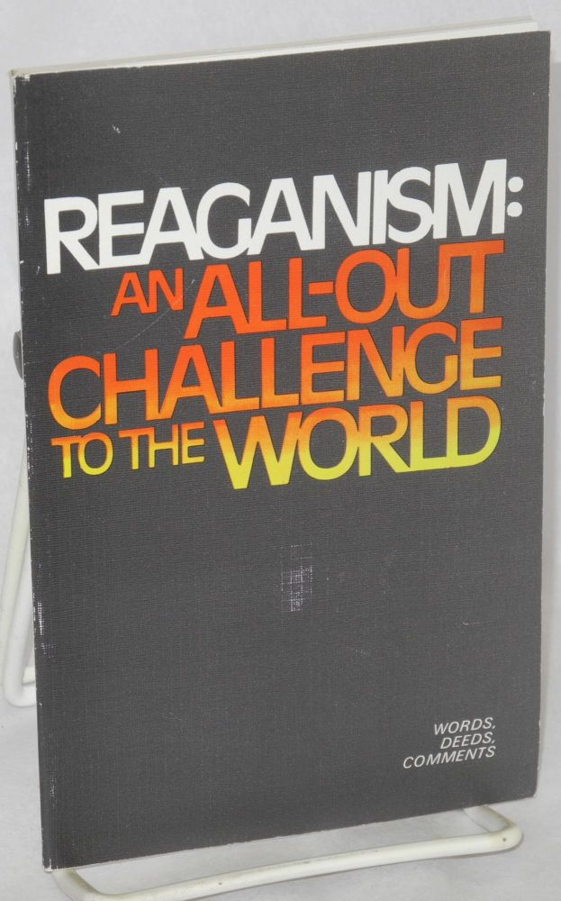 Reaganism: an all-out challenge to the world words, deeds, comments. Ronald Reagan.