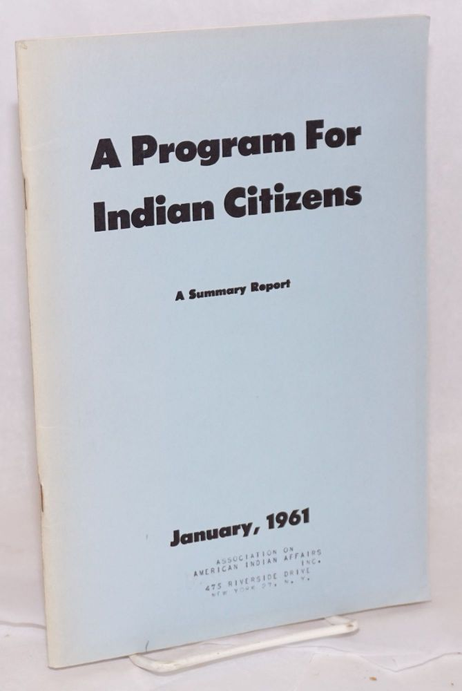 A program for Indian citizens (a summary report) by the Commission on the rights, liberties, and responsibilities of the American Indian established by The fund for the Republic, Inc. A. M. Schlesinger.