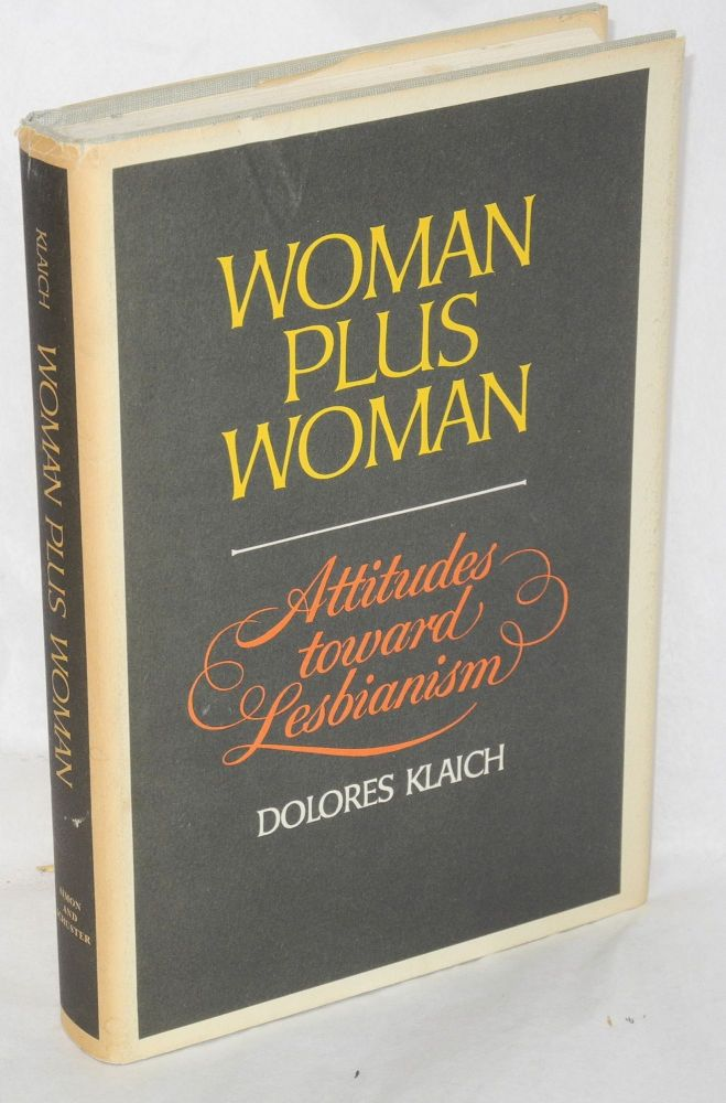 Woman plus woman; attitudes toward lesbianism. Dolores Klaich.