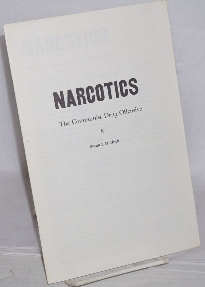 Narcotics; the Communist drug offensive. Susan L. M. Huck.