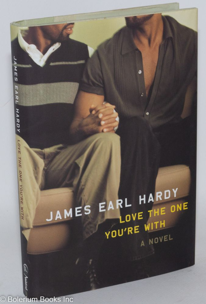 Love the one you're with; a novel. James Earl Hardy.