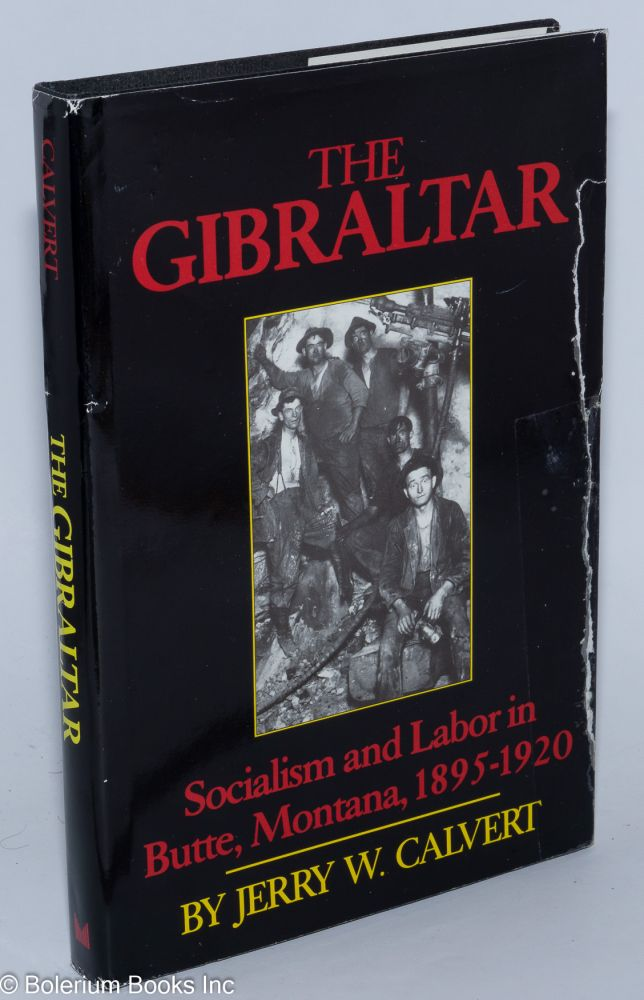 The Gibraltar; socialism and labor in Butte, Montana, 1895-1920. Jerry W. Calvert.