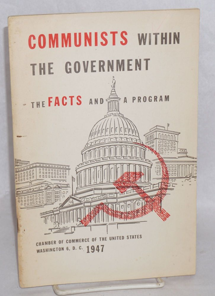 Communists within the government; the facts and a program. Report of Committee on Socialism and Communism, approved by the Board of Directors, January, 1947. Chamber of Commerce of the United States.