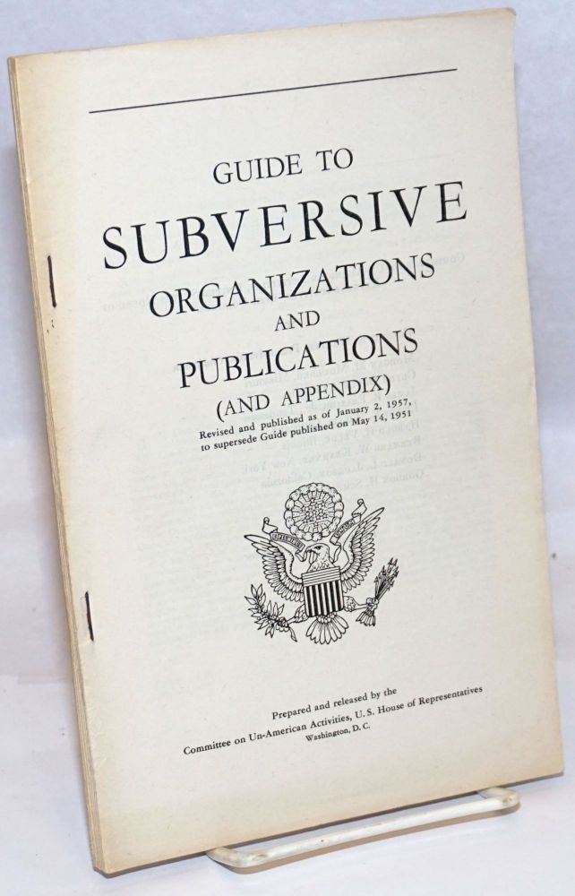 Guide to subversive organizations and publications (and appendix). Revised and published as of January 2, 1957, to supersede Guide published on May 14, 1951. United States House of Representatives. Committee on Un-American Activities.