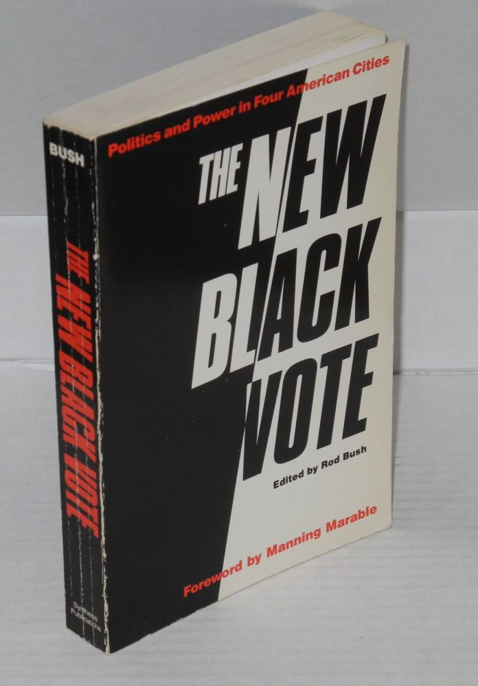 The new black vote; politics and power in four American cities, foreword by Manning Marable. Rod Bush, ed.
