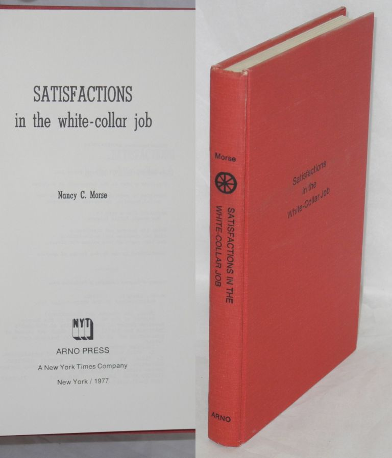 Satisfactions in the white-collar job. Nancy C. Morse.