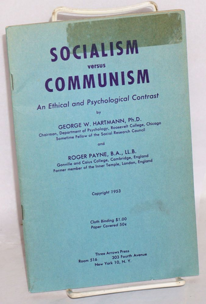 Socialism versus Communism; an ethical and psychological contrast. George W. Hartmann, Roger Payne.