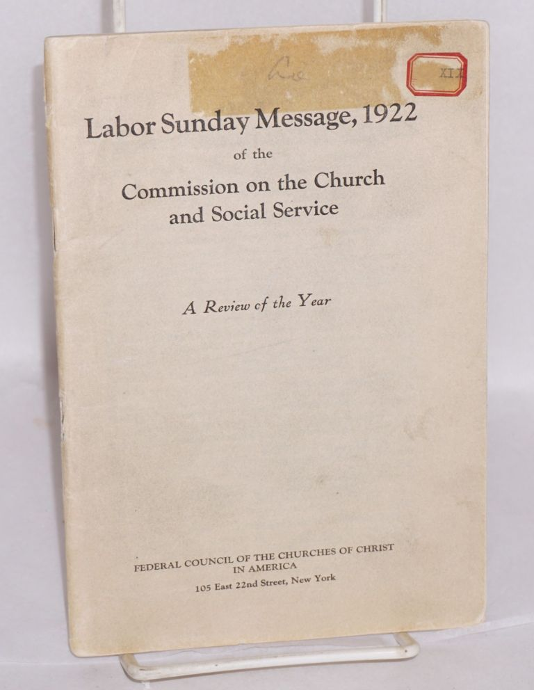 Labor Sunday message, 1922 of the Commission on the Church and Social Service. A review of the year. Federal Council of the Churches of Christ in America.