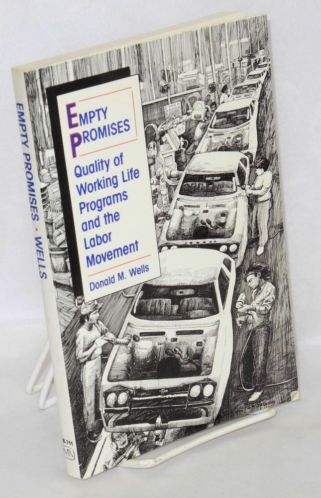 Empty promises; quality of working life programs and the labor movement. Donald M. Wells.