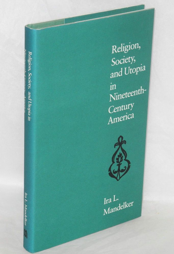 Religion, society, and utopia in nineteenth-century America. Ira L. Mandelker.