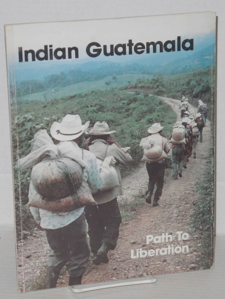 Indian Guatemala: path to liberation, the role of christians in the Indian process. Luisa Frank, pseud., Philip Wheaton.