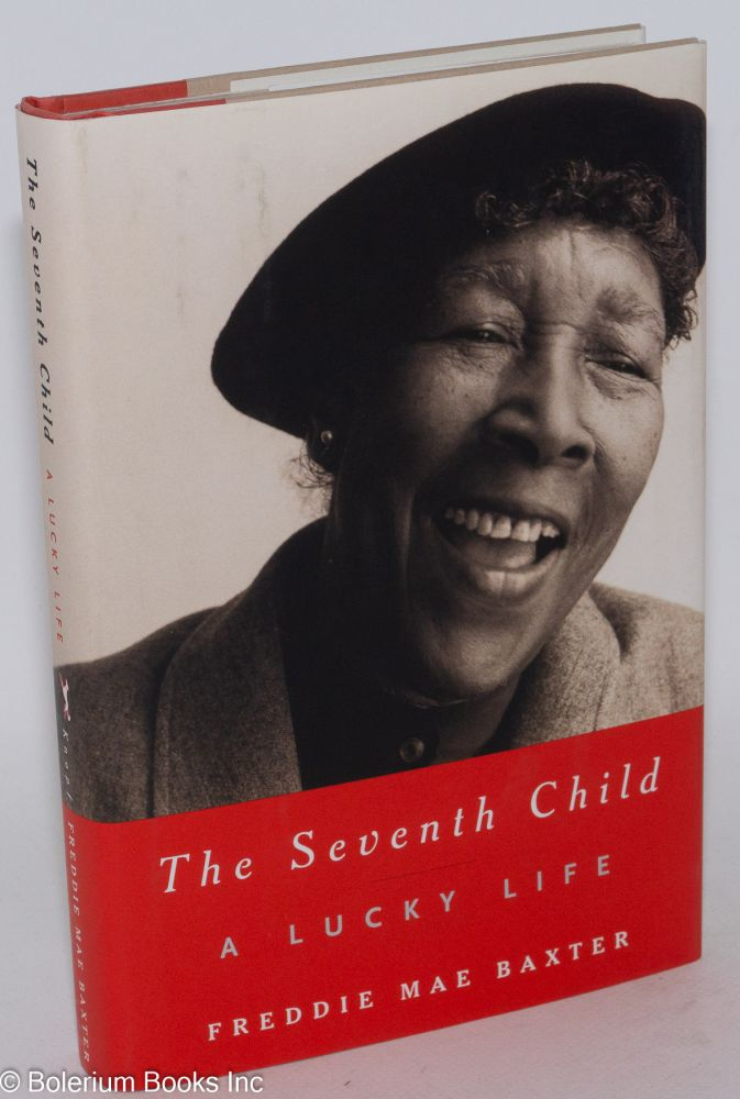 The seventh child; a lucky life, edited by Gloria Bley Miller. Freddie Mae Baxter.