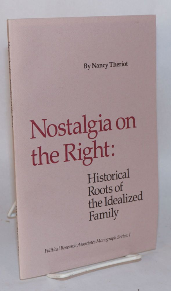 Nostalgia on the right: historical roots of the idealized family. Nancy Theriot.