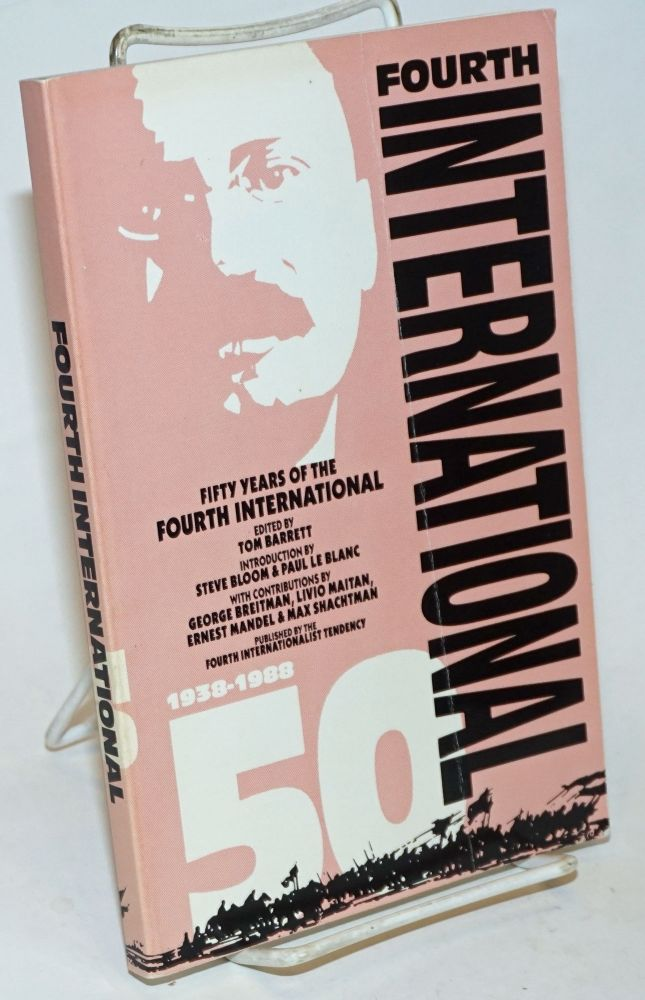 The Fourth International: fifty years. Commemorating the fiftieth anniversary of the Fourth International -- world party of socialist revolution. Introduction by Steve Bloom and Paul Le Blanc. Tom Barrett, ed.