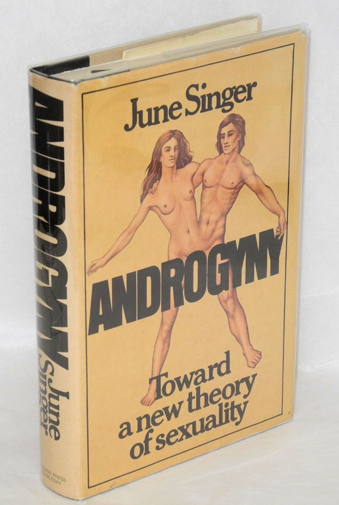 Androgyny; toward a new theory of sexuality. June Singer, , Sheldon S. Hendler.
