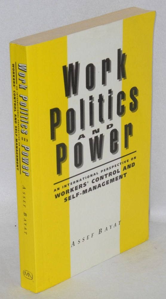 Work politics and power; an international perspective on workers' control and self-management. Assef Bayat.