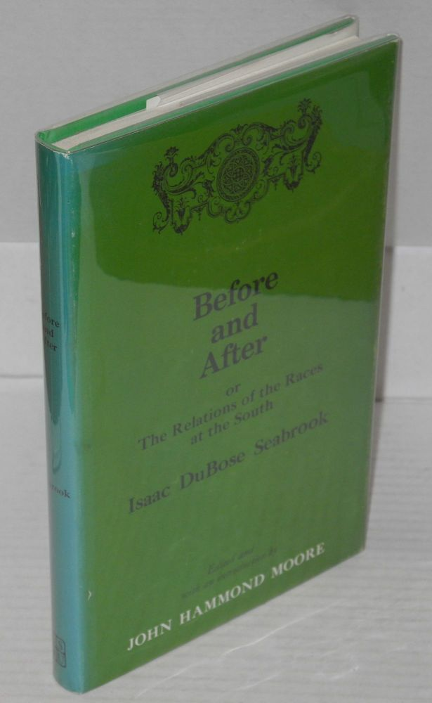 Before and after; or the relations of the races at the sourth, edited with an introduction by John Hammond Moore. Isaac DuBose Seabrook.
