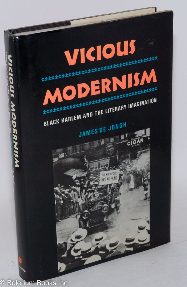 Vicious modernism; black Harlem and the literary imagination. James De Jongh.