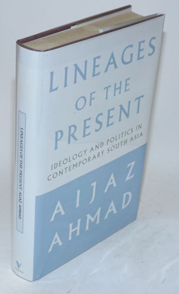 Lineages of the present: ideology and politics in contemporary south Asia. Aijaz Ahmad.
