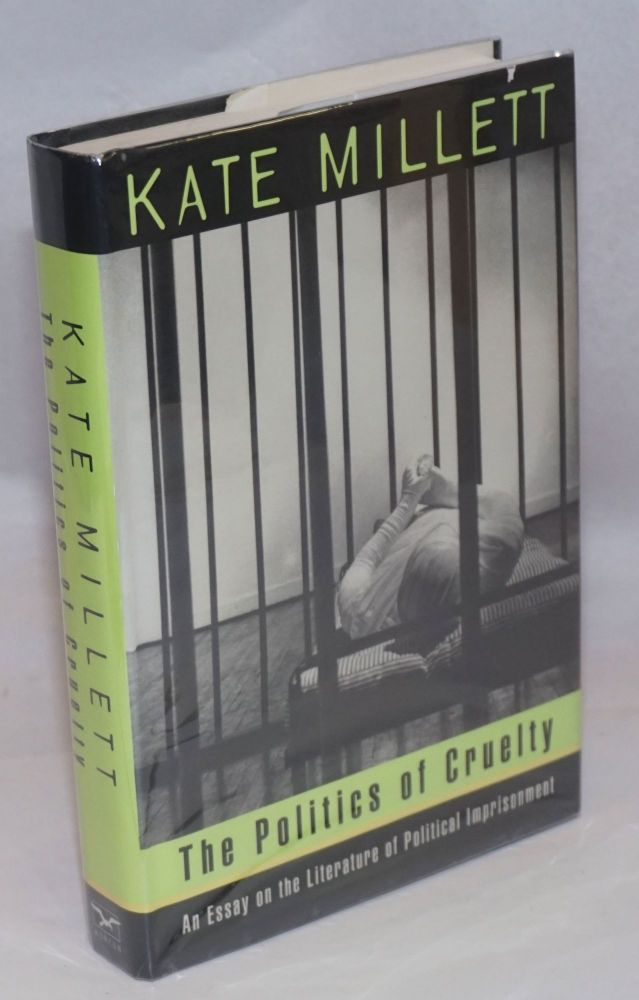 The Politics of Cruelty an essay on the literature of political imprisonment. Kate Millett.