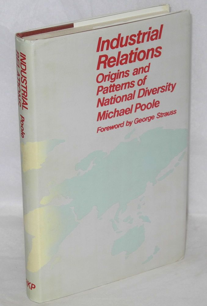 Industrial relations: origins and patterns of national diversity. Michael Poole.
