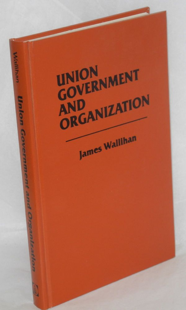 Union government and organization in the United States. James Wallihan.