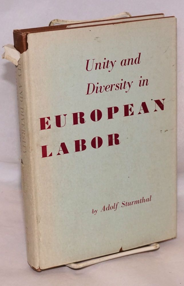 Unity and diversity in European labor an introduction to contemporary labor movements. Adolf Sturmthal.