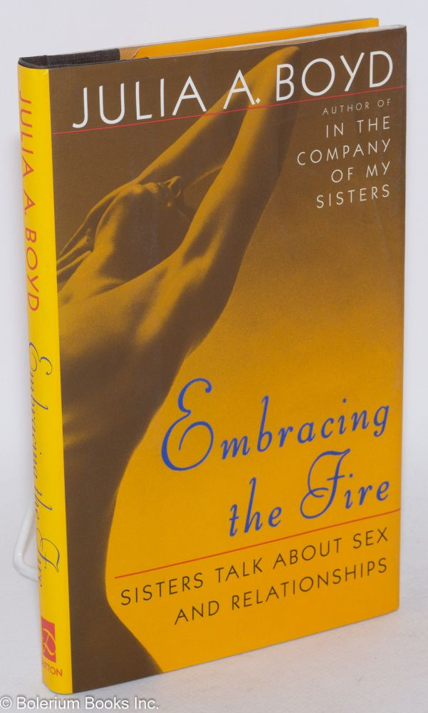 Embracing the fire; sisters talk about sex and relationships. Julia A. Boyd.