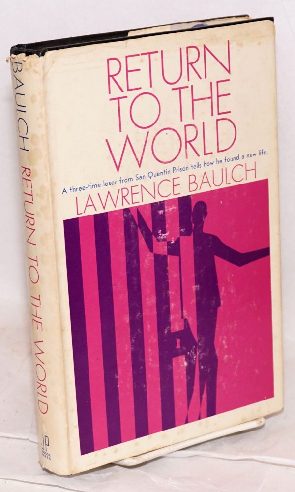 """Return to the world; [""""a three-time loser from San Quentin prison tells how he found a new life;"""" jacket text]. Lawrence Baulch."""