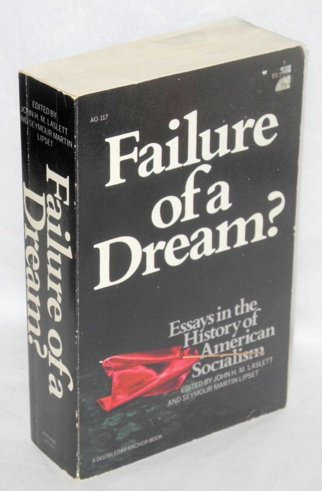 Failure of a dream? Essays in the history of American socialism. John H. M. Laslett, eds Seymour Martin Lipset.