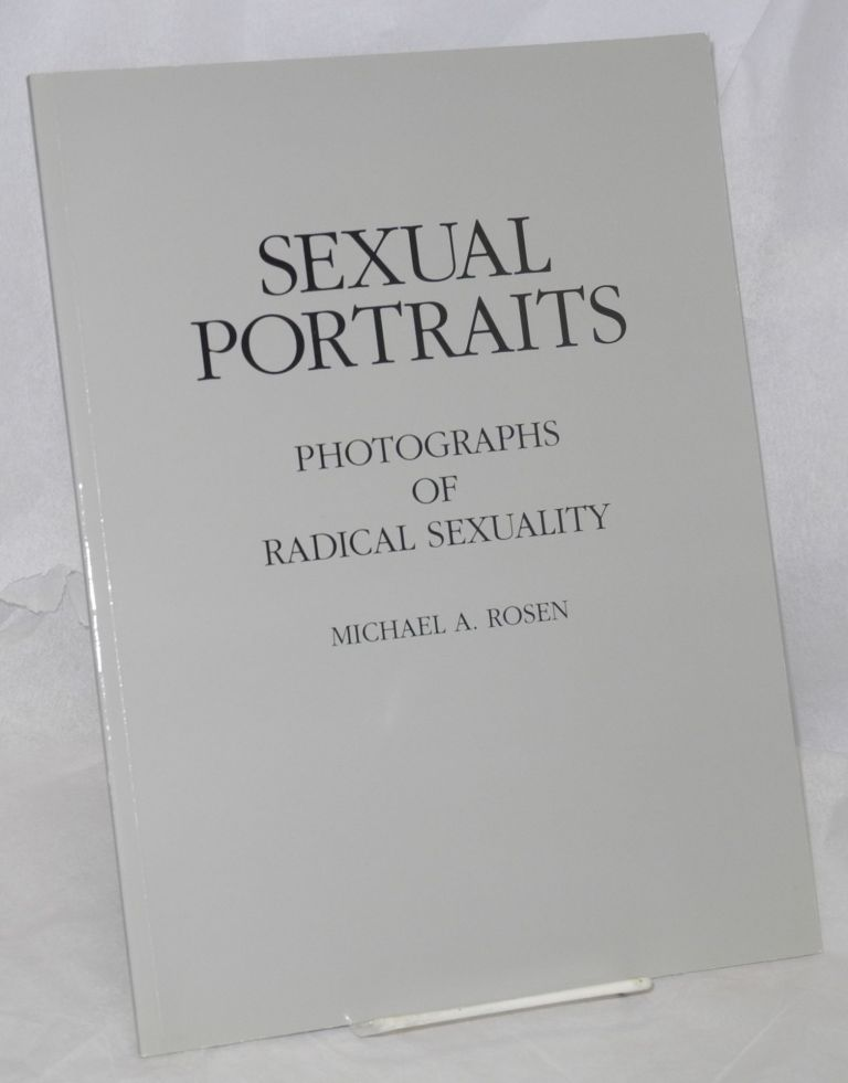 Sexual portraits; photographs of radical sexuality. Michael A. Rosen.