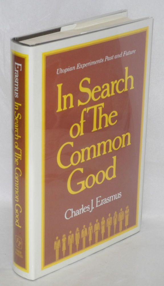 In search of the common good; utopian experiments past and future. Charles J. Erasmus.