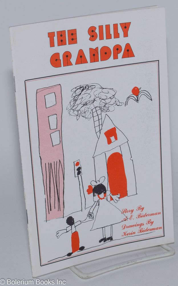 The silly grandpa. Story by A.E. Biderman, drawings by Kerin Biderman. A. E. Biderman, Kerin Biderman.