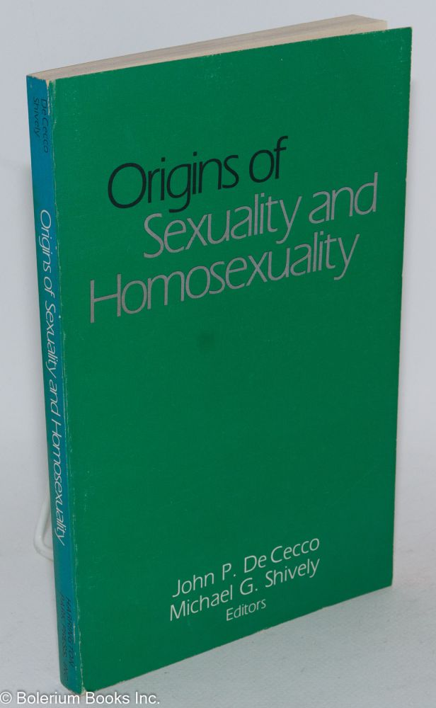 Origins of sexuality and homosexuality. John P. De Cecco, Michael G. Shively.