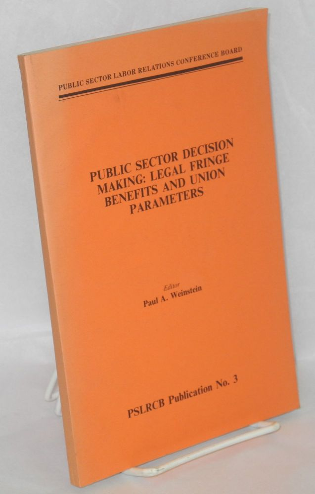 Public sector decision making: legal fringe benefits and union parameters. Paul A. Weinstein, ed.