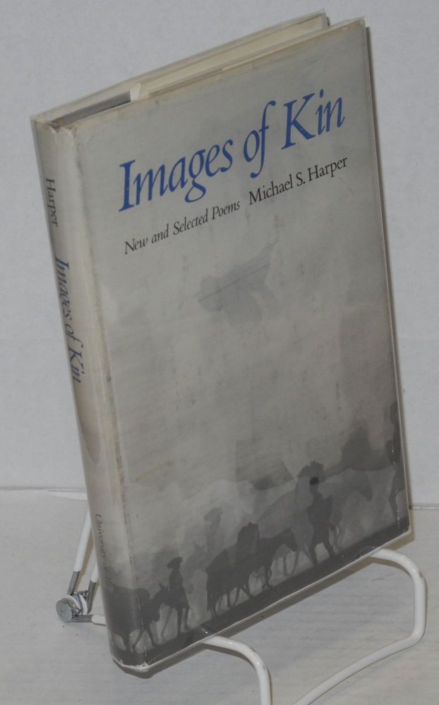 Images of kin; new and selected poems. Michael S. Harper.