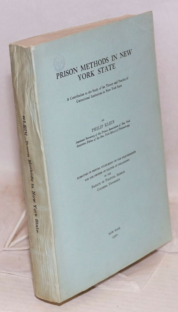 Prison methods in New York state, a contribution to the study of the theory and practice of correctional institutions in New York state. Submitted in partial fulfilment of the requirements for the degree of doctor of philosophy in the faculty of political science. Philip Klein.