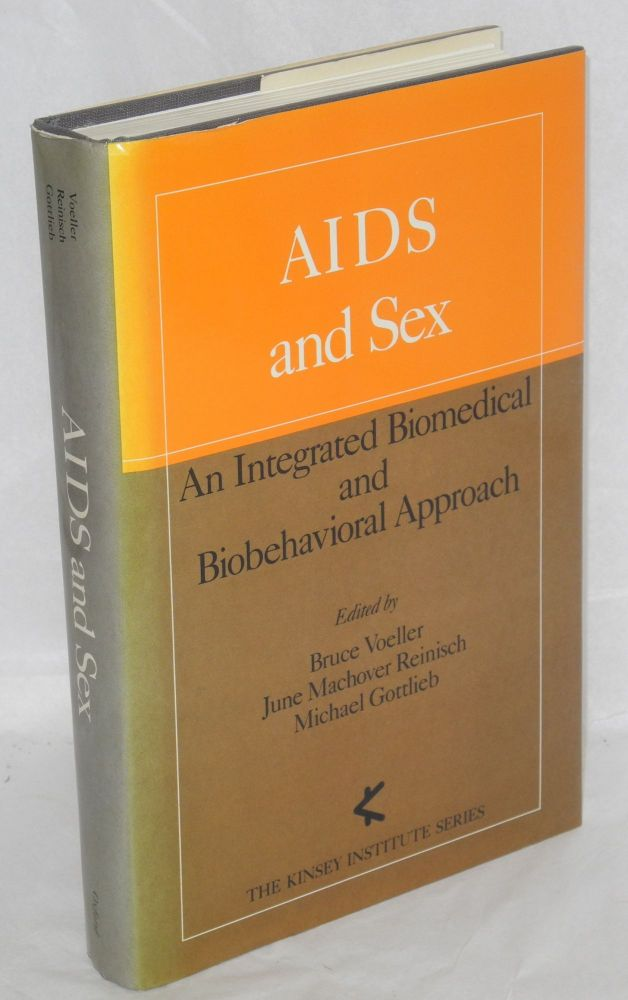 AIDS and sex; an integrated biomedical and biobehacioral approach. Bruce Voeller, Michael Gottlieb, June Machover Reinisch.