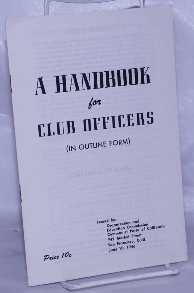 A handbook for club officers (in outline form). Communist Party of California. Organization, Education Commission.