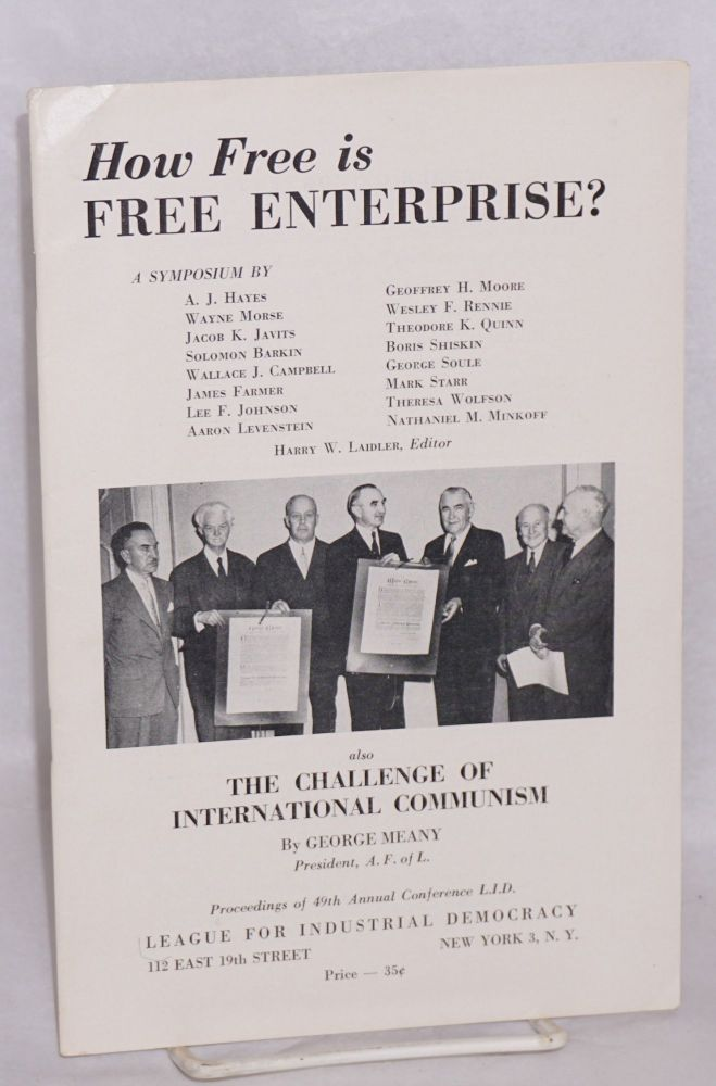 How free is free enterprise? A symposium by A. J. Hayes [et al], also the Challenge of International Communism by George Meany. Proceedings of 49th annual conference L.I.D. Harry W. Laidler, ed.