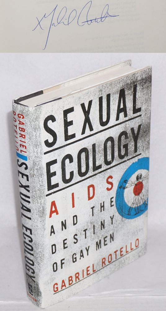 Sexual ecology; AIDS and the destiny of gay men. Gabriel Rotello.