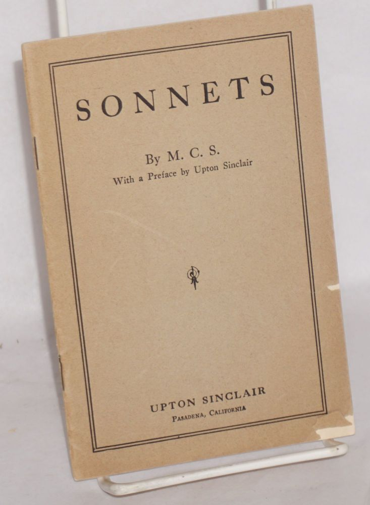 Sonnets, by M.C.S. With a preface by Upton Sinclair. Mary Craig Sinclair.