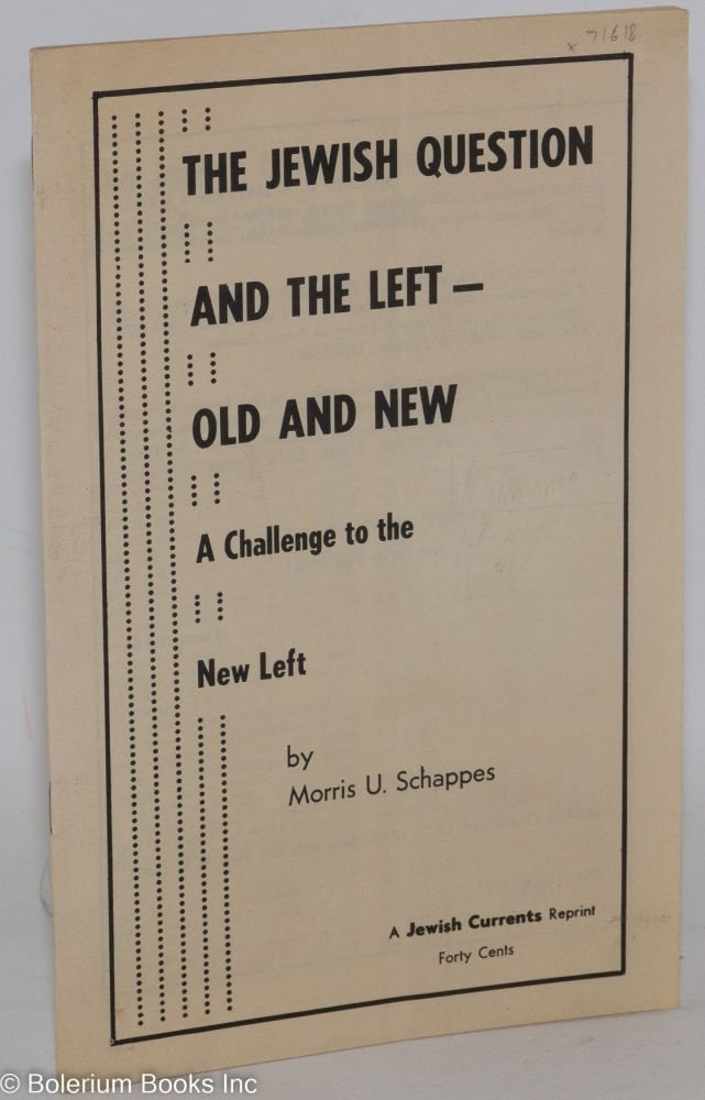 The Jewish question and the left - old and new; a challenge to the new left. Morris U. Schappes.