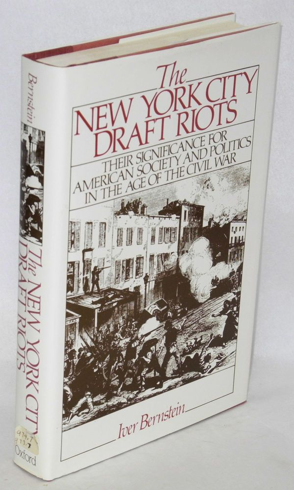 The New York City draft riots; their significance for American society and politics in the age of...
