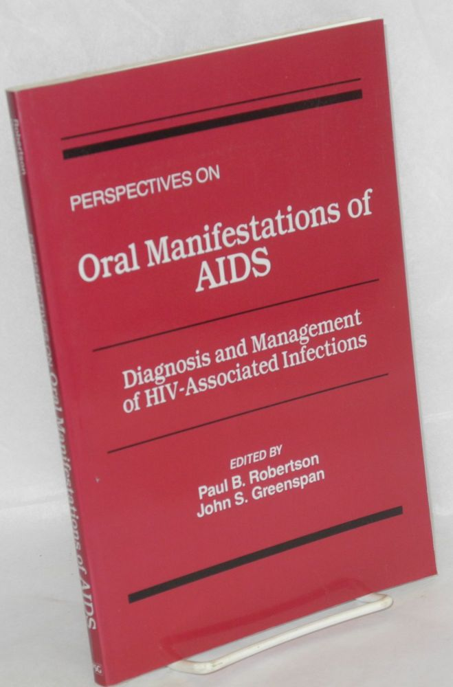 Perspectives on oral manifestations of AIDS; diagnosis and management of HIV-associated infections. Proceedings of a symposium held January 18-20, 1988 in San Diego, California, funded by an educational grant from the Procter & Gamble Oral Health Group. Paul B. Johnson, John S. Greenspan.