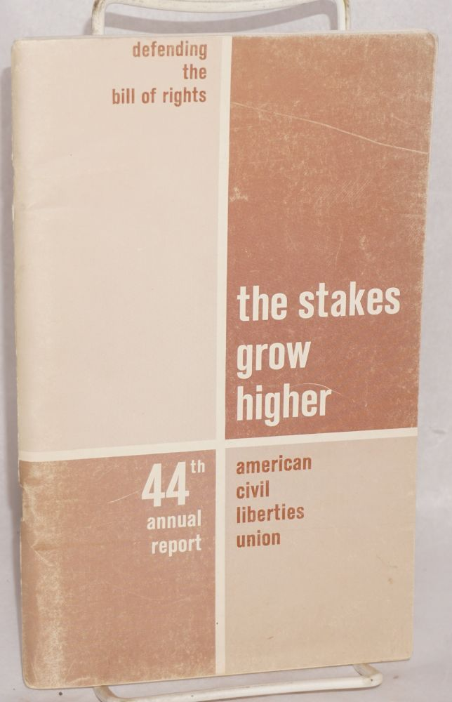 Defending the bill of rights; the stakes grow higher. 44th annual report, July 1, 1963 to June 30, 1964. American Civil Liberties Union.