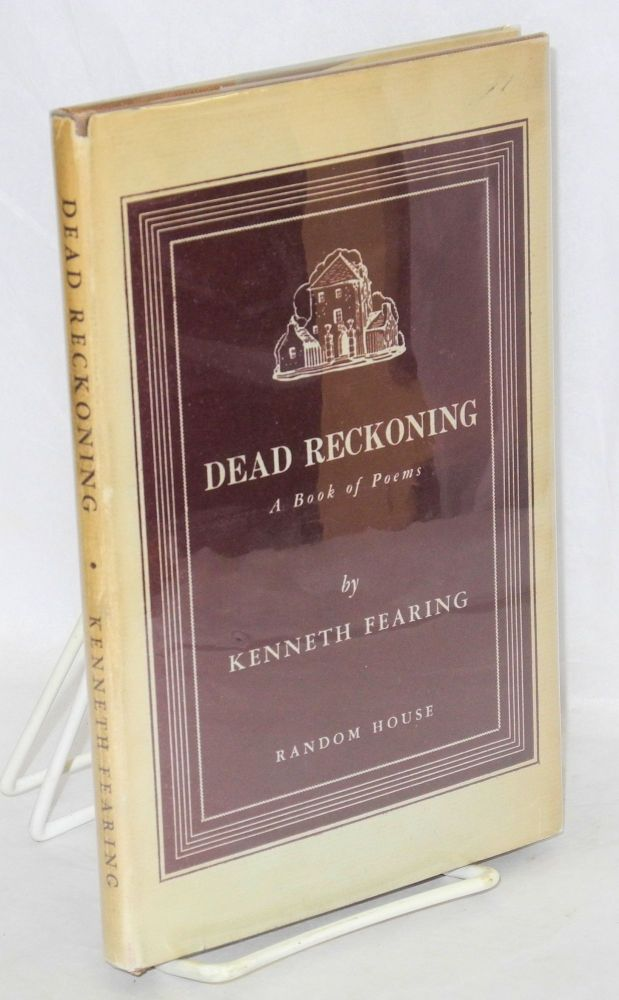 Dead reckoning; a book of poetry. Kenneth Fearing.