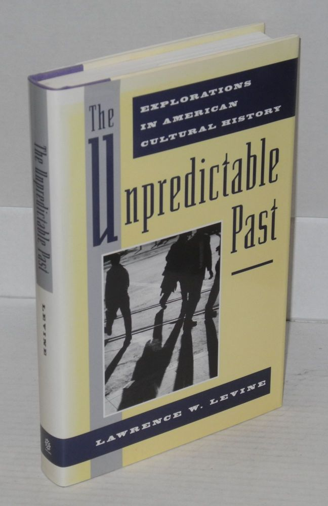 The unpredictable past; explorations in American cultural history. Lawrence W. Levine.